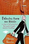 Bringing Home the Birkin. My Life in Hot Pursuit of the World's Most Coveted Handbag, by Michael Tonello