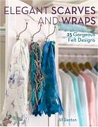 Elegant Scarves And Wraps: 25 Gorgeous Felt Designs, by Jill Denton