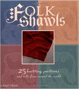 Folk Shawls: 25 knitting patterns and tales from around the world (Folk Knitting series), by Cheryl Oberle