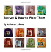 Scarves & How to Wear Them, by Kathleen Lukens