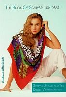 The Book of Scarves: 100 Ideas - Scarves, Shawls and Ties Dressed with Imagination